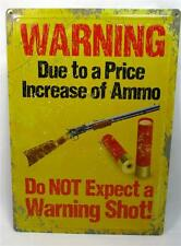 Warning Due to a Price Increase of Ammo No Warning Shot Novelty Metal Gun Sign