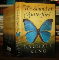 King, Rachael THE SOUND OF BUTTERFLIES A Novel 1st Edition 1st Printing