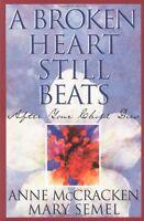 A Broken Heart Still Beats: After Your Child Dies by Anne McCracken, Mary Semel