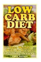 Low Carb Diet : Lose Weight With 50 Recipes Including Desserts, Paperback by ...