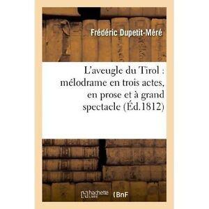 L'Aveugle Du Tirol: Melodrame En Trois Actes, En Prose Et a Grand Spectacle...