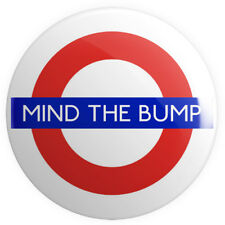 Mind The Bump BUTTON PIN BADGE 25mm 1 INCH Pregnant London Tube Sign Mother Baby