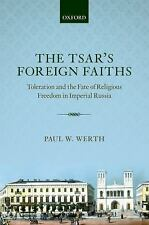 The Tsar's Foreign Faiths: Toleration and the Fate of Religious Freedom in Imper