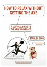How to Relax Without Getting the Axe: A Survival Guide to the New Workplace (Pap