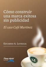Como Construir Una Marca Exitosa Sin Publicidad: El Caso Cafe Martinez (Paperbac