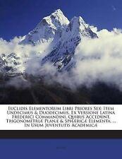 Euclidis Elementorum Libri Priores Sex: Item Undecimus & Duodecimus. Ex Versione