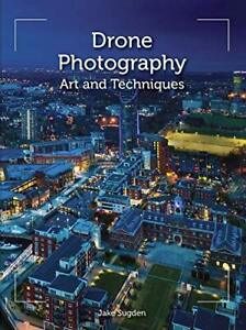 Drone Photography: Art and techniques by Sugden, Jake, NEW Book, FREE & FAST Del