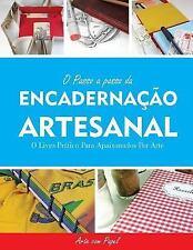 O Passo a Passo Da Encadernação Artesanal : O Livro Prático para Apaixonados...