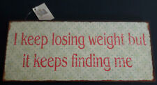 Wall Plaques Sign Hanging / Standing Quote 'I keep losing weight..'