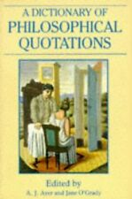 A Dictionary of Philosophical Quotations by Ayer, A. J.