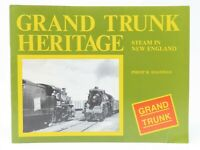 Grand Trunk Heritage; Steam In New England by Philip R. Hastings ©1978 SC Book