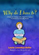 Why Do I Have To?: A Book for Children Who Find Themselves Frustrated by Everyd.