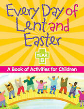NEW Every Day of Lent and Easter, Year B: A Book of Activities for Children