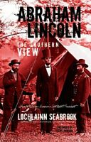 """Abraham Lincoln: The Southern View"" By Colonel Lochlainn Seabrook (hardcover)"