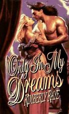 Only in My Dreams Raye, Kimberly Mass Market Paperback