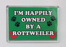 ROTTWEILER Fridge Magnet - I'M HAPPILY OWNED BY A -  Novelty Dog Gift Present