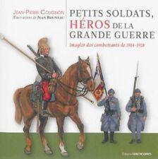 Petits soldats, héros de la Grande Guerre - Jean-Pierre Collignon  Jean Bruneau