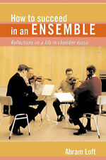How to Succeed in an Ensemble: Reflections on a Life in Chamber Music, Loft, Abr