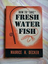 1946 How To Take Fresh Water Fish Book By Maurice H. Decker