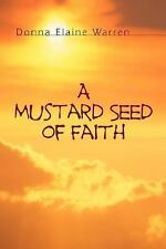 A Mustard Seed of Faith by Donna Elaine Warren (2004, Paperback)