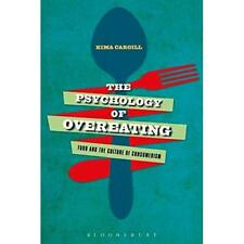 The Psychology of Overeating - Paperback NEW Kima Cargill (A 2015-10-22