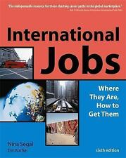 International Jobs : Where They Are, How to Get Them by Nina Segal and Eric...