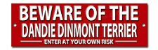 BEWARE OF THE DANDIE DINMONT TERRIER ENTER AT YOUR OWN RISK METAL SIGN. WARNING