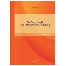 Die Fuzzy-Logik in der Mehrzielentscheidung by Jannes Kraft (2013, Paperback)