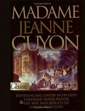 Madame Jeanne Guyon: Experiencing Union with God Through Inner Prayer & the Way