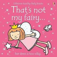 That's Not My Fairy (Touchy-Feely Board Books) by Fiona Watt, Rachel Wells, NEW