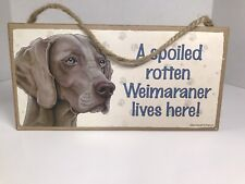 """""""A Spoiled Rotten Weimaraner Lives Here� Hanging Sign 5""""x10"""" New"""