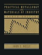Practical Metallurgy and Materials of Industry by Neely, John E.