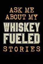 Ask Me about My Whiskey Fueled Stories : Blank Journal for Men, 6 X 9, 108...