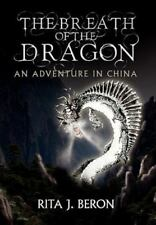 The Breath Of The Dragon: An Adventure In China: By Rita J Beron