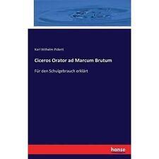Ciceros Orator Ad Marcum Brutum by Karl Wilhelm Piderit (Paperback /...