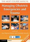 Managing Obstetric Emergencies and Trauma : The MOET Course Manual (2016,...
