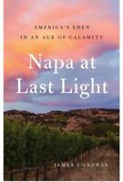Napa at Last Light: America's Eden in an Age o.. 9781501128455 by Conaway, James