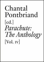 Parachute: the Anthology, Vol. IV : 1975-2000: By Pontbriand, Chantal Alberro...