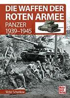 Die Waffen der Roten Armee: Panzer 1939-1945 von Victor Schunkow (HC)