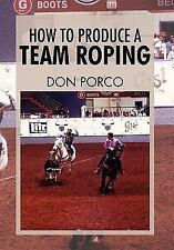 How to Produce a Team Roping by Don Porco (2011, Hardcover)