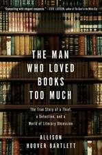 The Man Who Loved Books Too Much: The True Story of a Thief, a Detective, and a