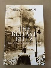 The Belfast Blitz: Luftwaffe Raids in Northern Ireland 1941 by Sean McMahon