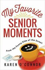 My Favorite Senior Moments: From the Funny Side of the Street