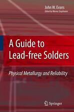 A Guide to Lead-Free Solders : Physical Metallurgy and Reliability by John W....