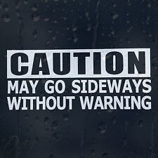 Caution May Go Sideways Without Warning Car Window Bumper Decal Vinyl Sticker