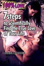 100% Love : 7 Steps to Scientifically Find the True Love of Your Life by...