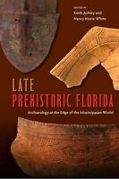 Late Prehistoric Florida: Archaeology at the Edge of the Mississippian World (Pa