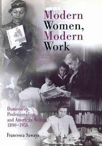 Modern Women, Modern Work: Domesticity, Professionalism, and American...