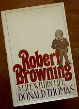 Robert Browning A Life Within by Donald Thomas First US Edition