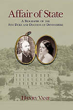 Affair of State: Biography Duke and Duchess of Devonshire Chatsworth Henry Vane